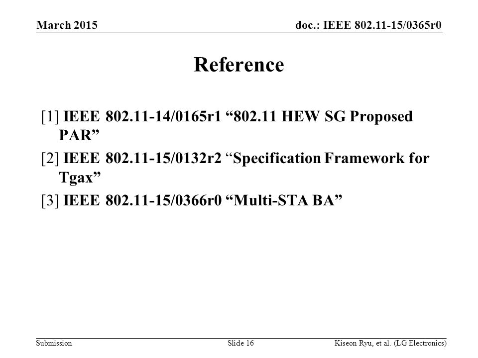 doc.: IEEE 802.11-15/0365r0 Submission Reference [1] IEEE 802.11-14/0165r1 802.11 HEW SG Proposed PAR [2] IEEE 802.11-15/0132r2 Specification Framework for Tgax [3] IEEE 802.11-15/0366r0 Multi-STA BA March 2015 Kiseon Ryu, et al.