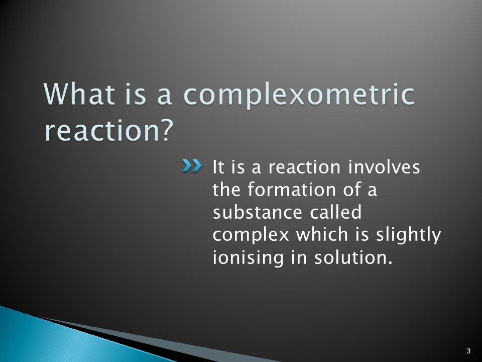 It is a reaction involves the formation of a substance called complex which is slightly ionising in solution.