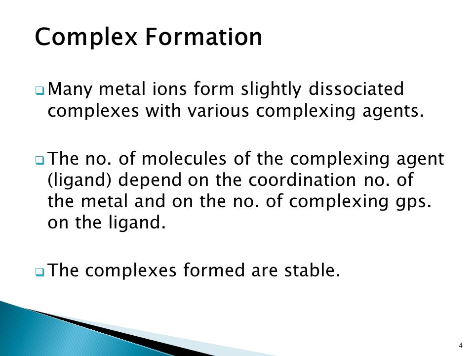 Complex Formation  Many metal ions form slightly dissociated complexes with various complexing agents.