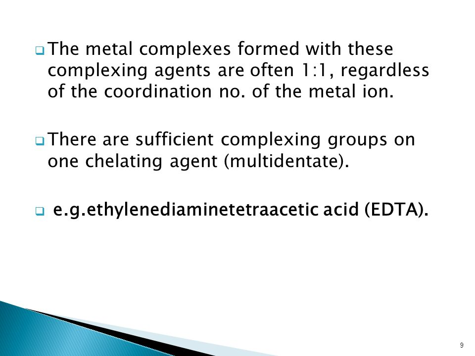  The metal complexes formed with these complexing agents are often 1:1, regardless of the coordination no.