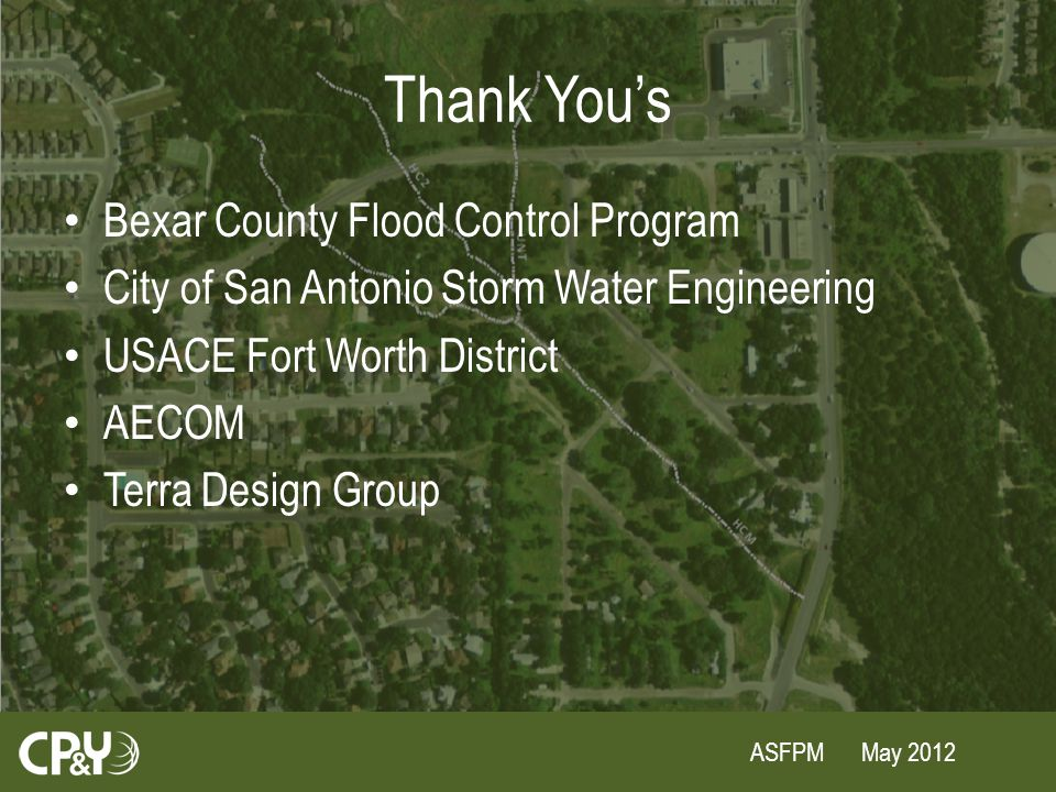ASFPM May 2012 Thank You's Bexar County Flood Control Program City of San Antonio Storm Water Engineering USACE Fort Worth District AECOM Terra Design Group