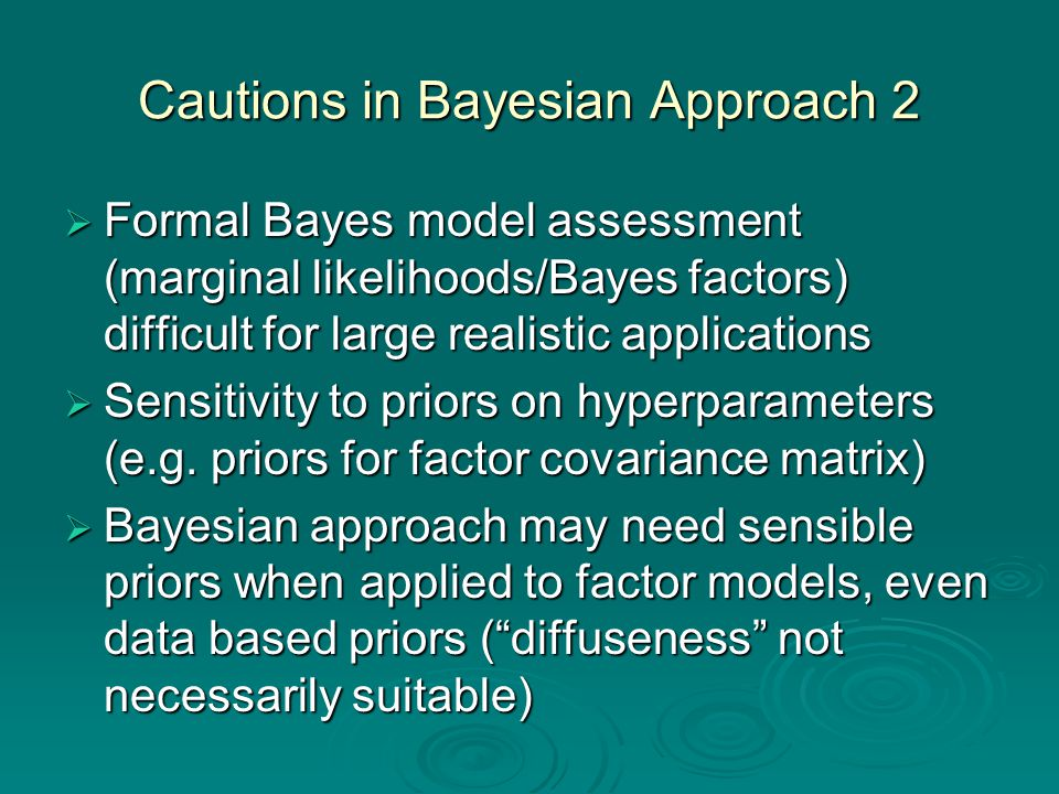 Cautions in Bayesian Approach 2  Formal Bayes model assessment (marginal likelihoods/Bayes factors) difficult for large realistic applications  Sensitivity to priors on hyperparameters (e.g.