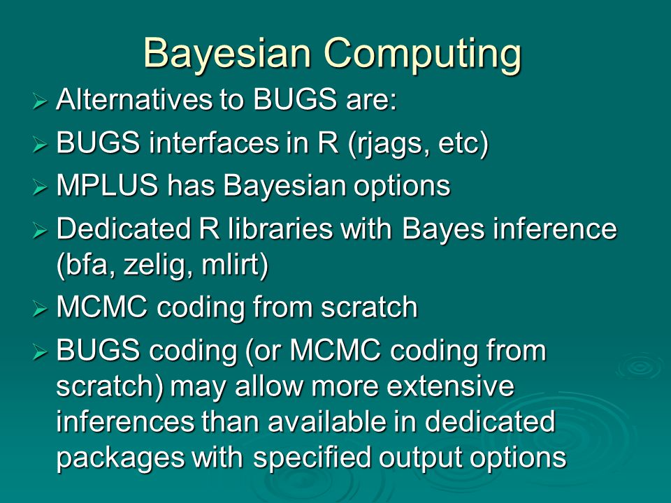 Bayesian Computing  Alternatives to BUGS are:  BUGS interfaces in R (rjags, etc)  MPLUS has Bayesian options  Dedicated R libraries with Bayes inf