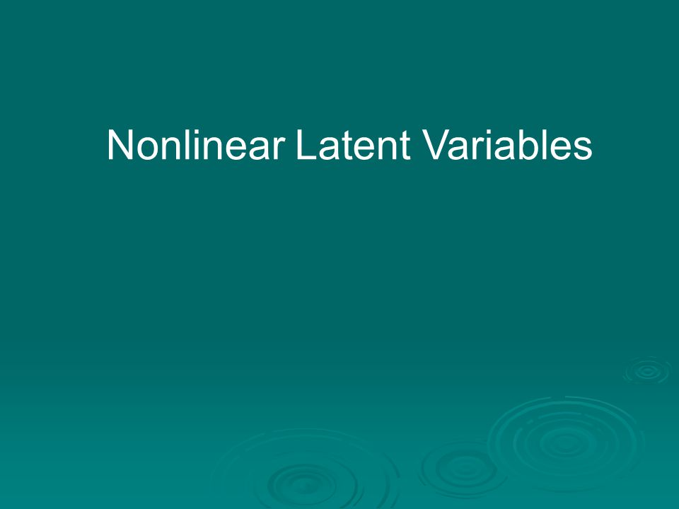 Nonlinear Latent Variables