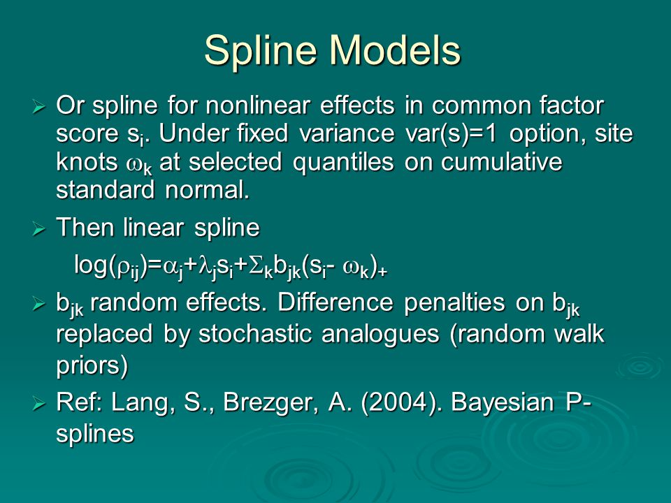 Spline Models  Or spline for nonlinear effects in common factor score s i. Under fixed variance var(s)=1 option, site knots  k at selected quantiles
