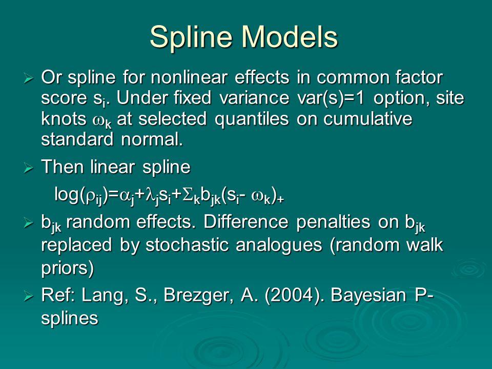 Spline Models  Or spline for nonlinear effects in common factor score s i.
