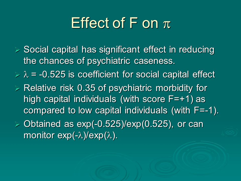 Effect of F on   Social capital has significant effect in reducing the chances of psychiatric caseness.