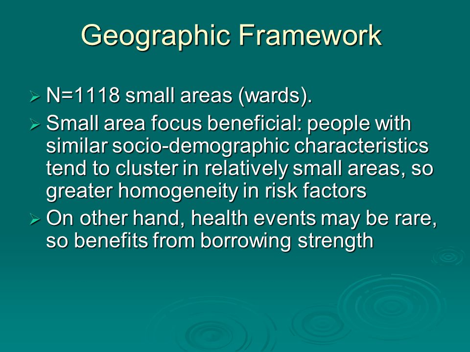 Geographic Framework  N=1118 small areas (wards).  Small area focus beneficial: people with similar socio-demographic characteristics tend to cluste