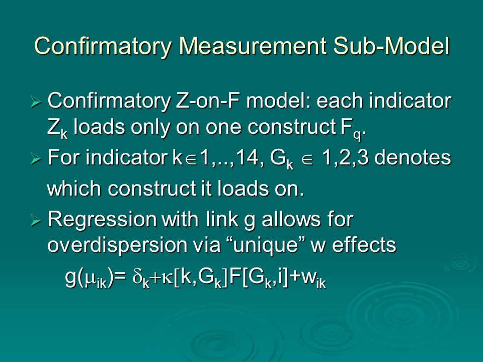 Confirmatory Measurement Sub-Model  Confirmatory Z-on-F model: each indicator Z k loads only on one construct F q.  For indicator k  1,..,14, G k 
