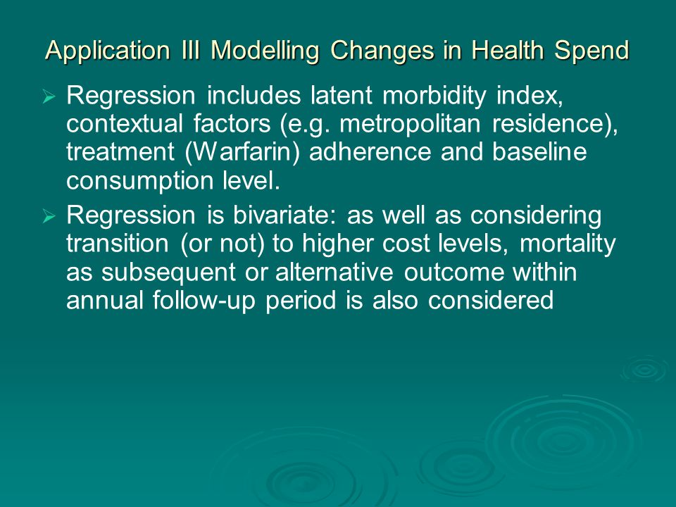 Application III Modelling Changes in Health Spend   Regression includes latent morbidity index, contextual factors (e.g. metropolitan residence), tr