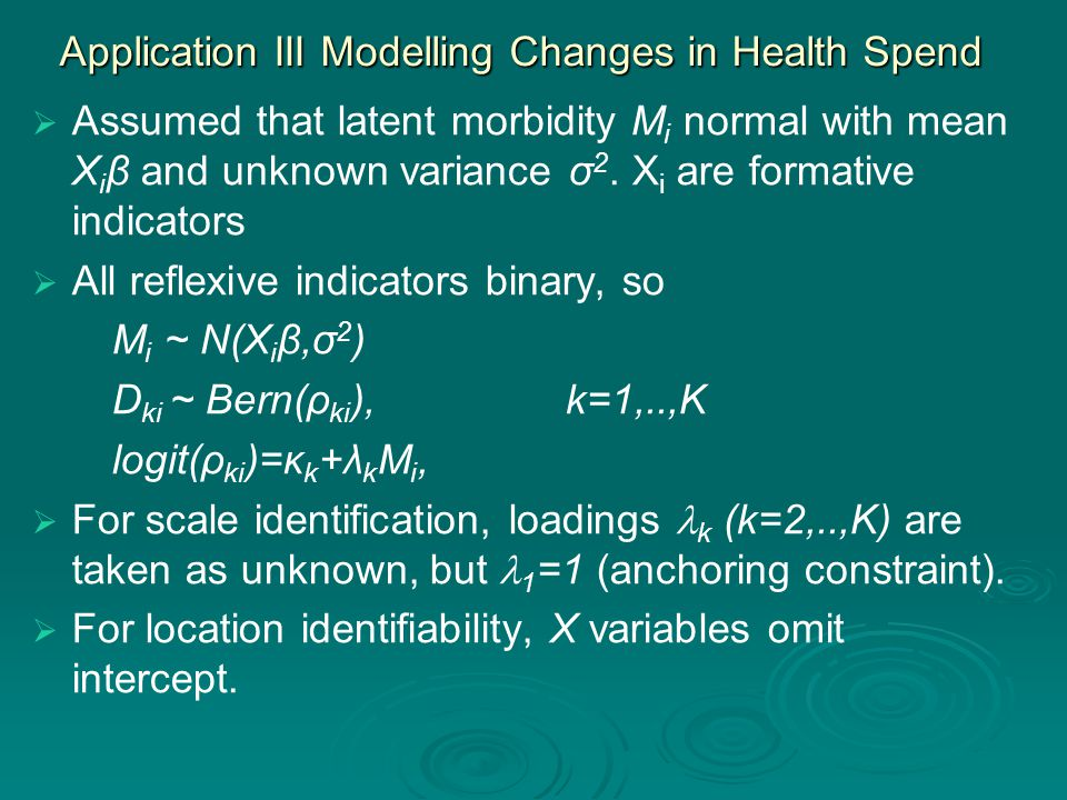 Application III Modelling Changes in Health Spend   Assumed that latent morbidity M i normal with mean X i β and unknown variance σ 2.