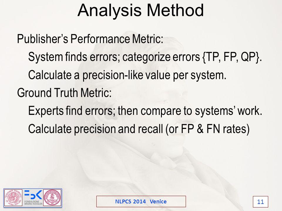 NLPCS 2014 Venice 11 Analysis Method Publisher's Performance Metric: System finds errors; categorize errors {TP, FP, QP}.