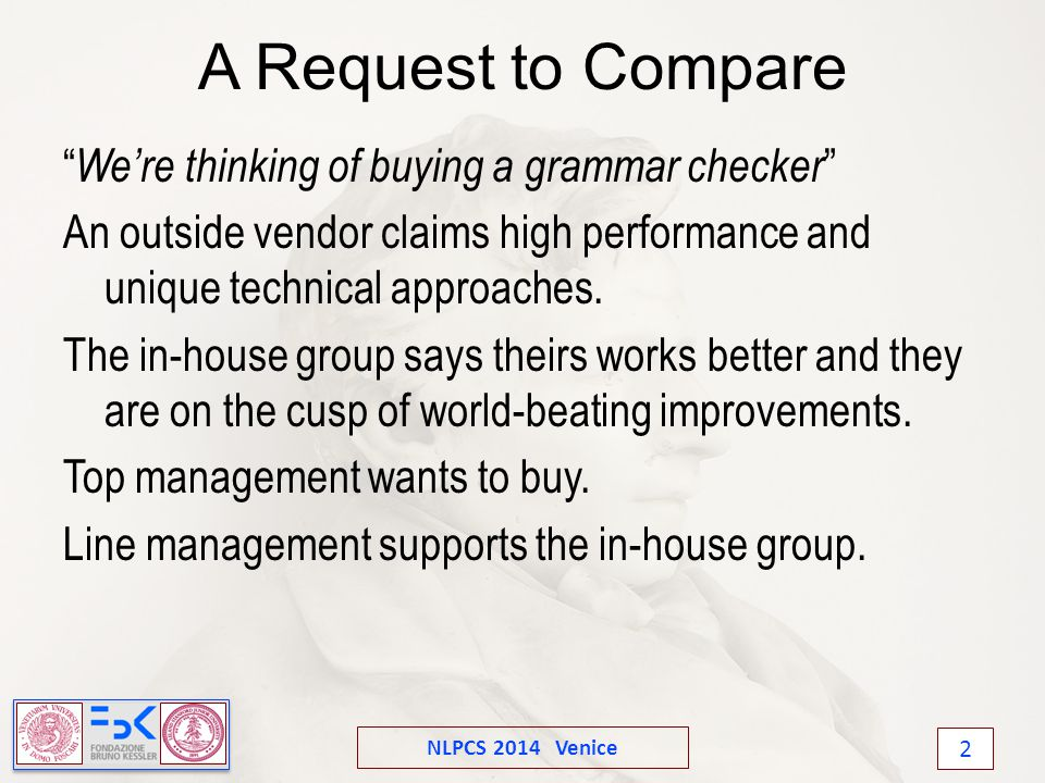 NLPCS 2014 Venice 2 A Request to Compare We're thinking of buying a grammar checker An outside vendor claims high performance and unique technical approaches.