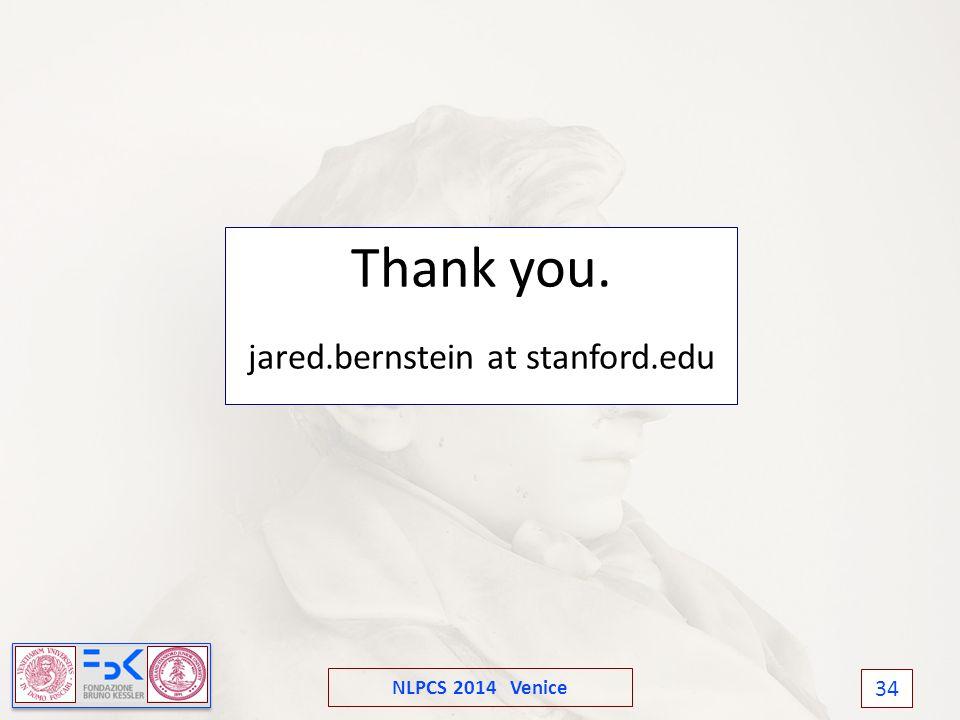 NLPCS 2014 Venice 34 Thank you. jared.bernstein at stanford.edu