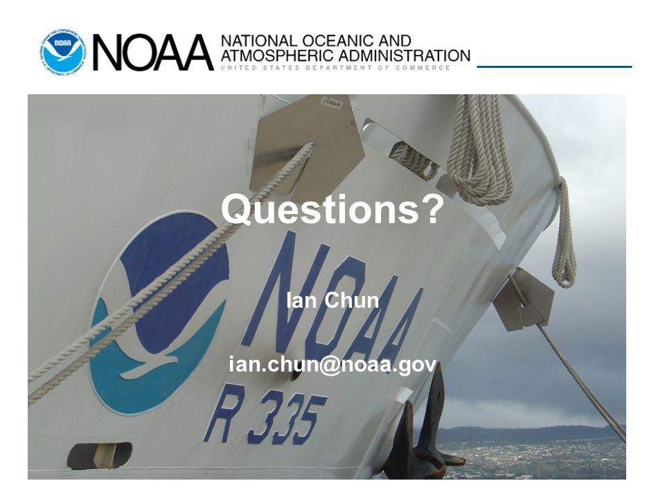 Questions? Ian Chun ian.chun@noaa.gov