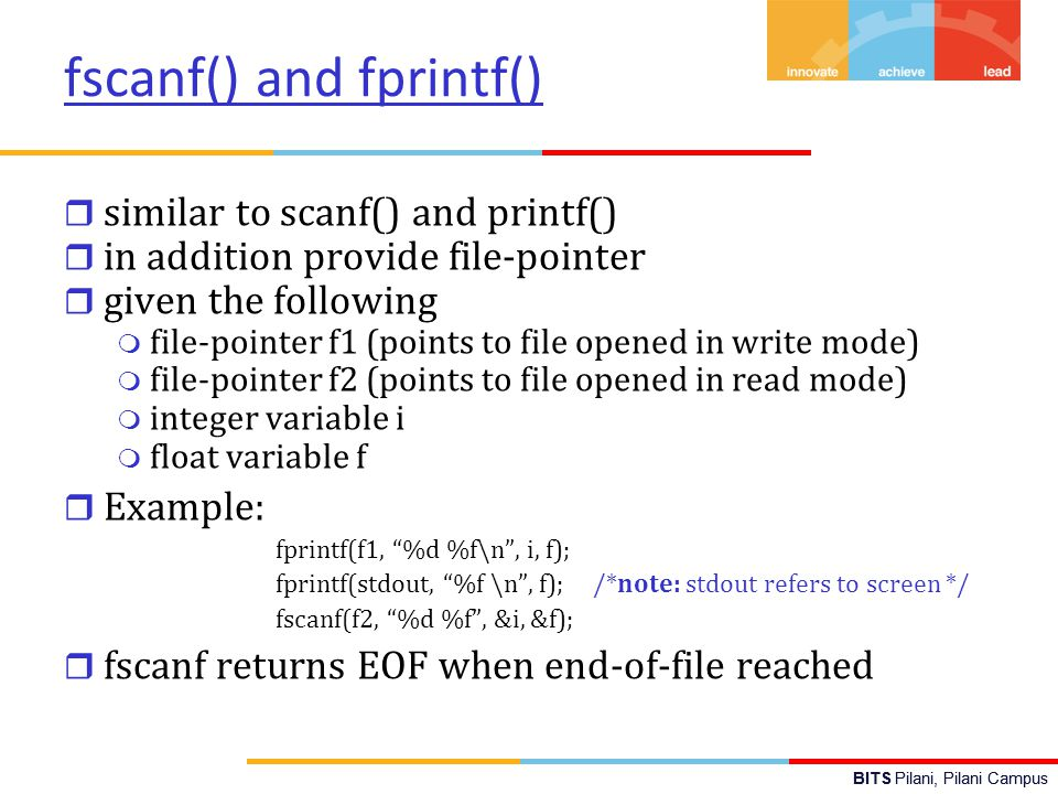 BITS Pilani, Pilani Campus fscanf() and fprintf() r similar to scanf() and printf() r in addition provide file-pointer r given the following m file-po