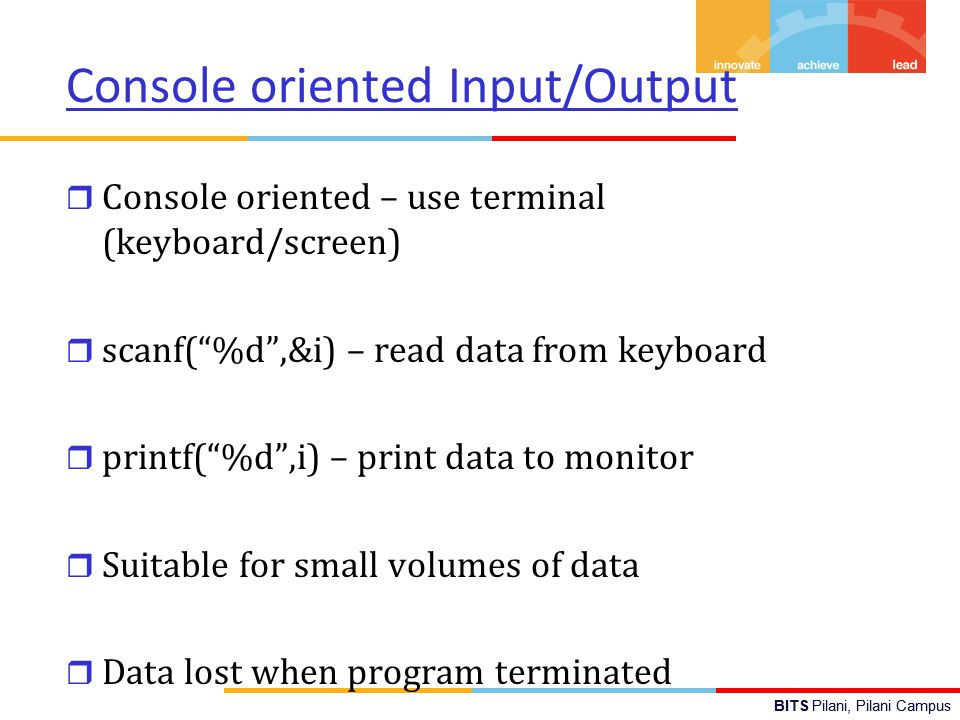 """BITS Pilani, Pilani Campus Console oriented Input/Output r Console oriented – use terminal (keyboard/screen) r scanf(""""%d"""",&i) – read data from keyboar"""