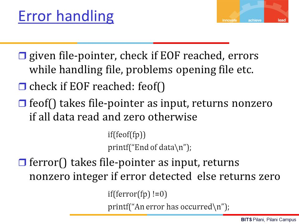 BITS Pilani, Pilani Campus Error handling r given file-pointer, check if EOF reached, errors while handling file, problems opening file etc.