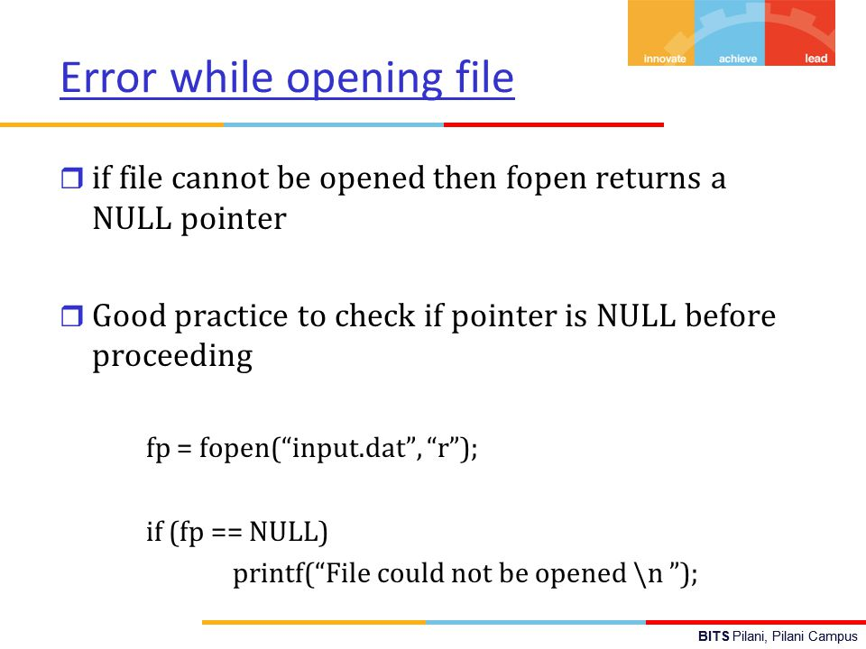BITS Pilani, Pilani Campus Error while opening file r if file cannot be opened then fopen returns a NULL pointer r Good practice to check if pointer i