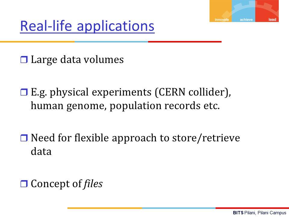 BITS Pilani, Pilani Campus Real-life applications r Large data volumes r E.g.