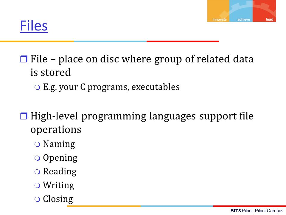 BITS Pilani, Pilani Campus Files r File – place on disc where group of related data is stored m E.g.