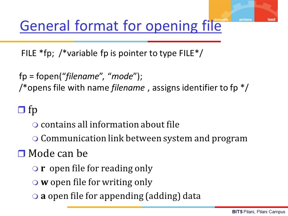 BITS Pilani, Pilani Campus General format for opening file r fp m contains all information about file m Communication link between system and program