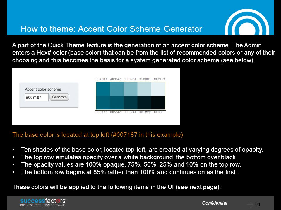 21 Confidential How to theme: Accent Color Scheme Generator A part of the Quick Theme feature is the generation of an accent color scheme.