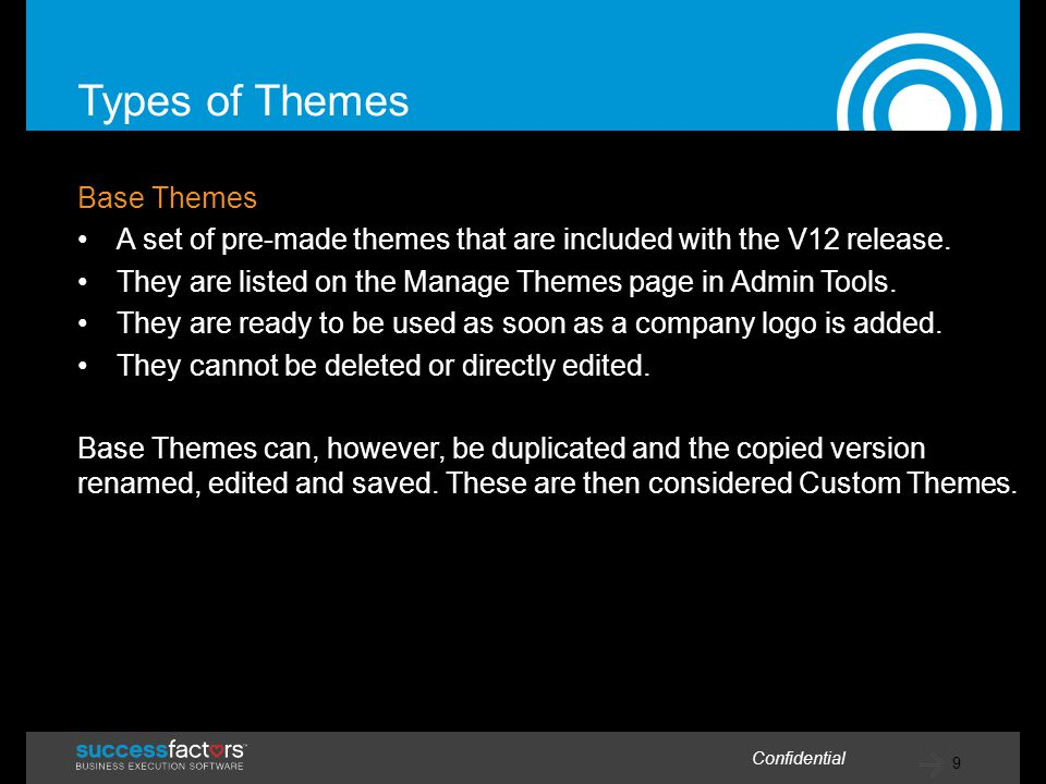 9 Confidential Types of Themes Base Themes A set of pre-made themes that are included with the V12 release.