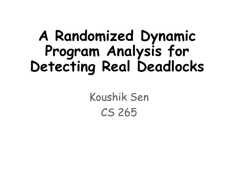 Thread 1Thread 2 Thread1 foo(o1,o2,true) Thread2 foo(o2,o1,false) void foo(Object l1, Object l2, boolean flag) { if(flag) { // Long running computations s1: f1(); s2: f2(); } s3: synchronized(l1){ s4: synchronized(l2){ } Testing Lock(o1) Lock(o2) Unlock(o2) Unlock(o1) Lock(o2) Lock(o1) Unlock(o1) Unlock(o2) f1() f2()
