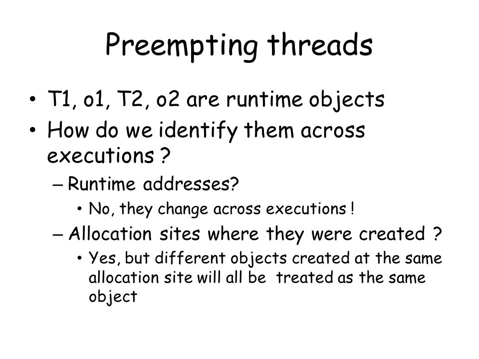 Preempting threads T1, o1, T2, o2 are runtime objects How do we identify them across executions .