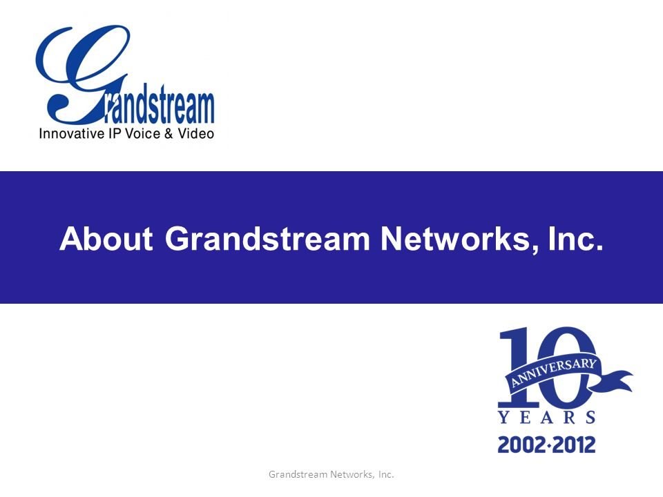 About Grandstream Networks, Inc. Grandstream Networks, Inc.