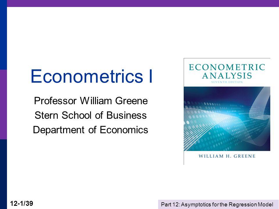 Part 12: Asymptotics for the Regression Model 12-2/39 Econometrics I Part 12 – Asymptotics for the Regression Model