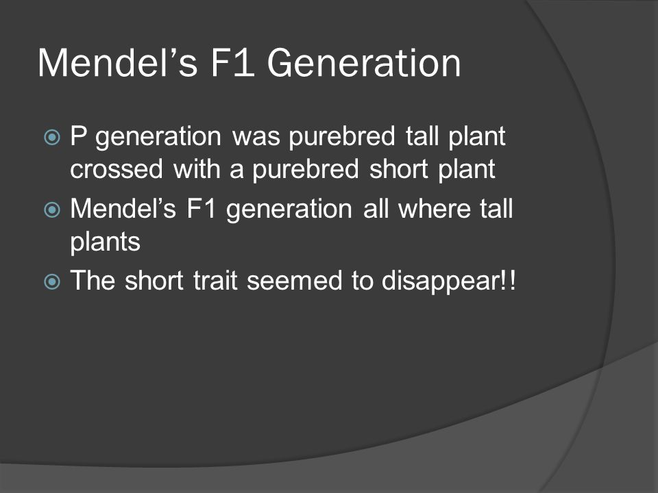 Mendel's F2 Generation  Self pollinated his F1 generation  F2 (second filial) where both tall and short plants  ¾ were tall and ¼ were short  Remember the parents where both tall