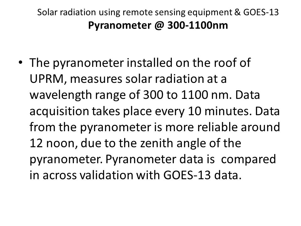 The pyranometer installed on the roof of UPRM, measures solar radiation at a wavelength range of 300 to 1100 nm.