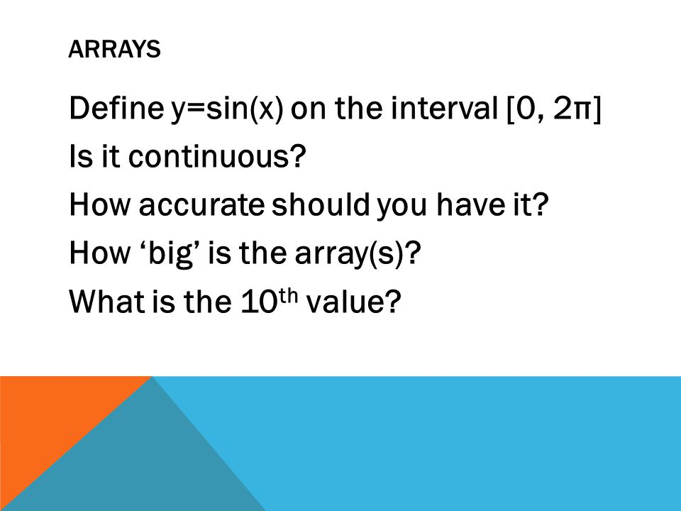 ARRAYS Define y=sin(x) on the interval [0, 2π] Is it continuous.
