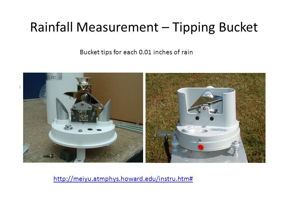 Rainfall Measurement – Tipping Bucket http://meiyu.atmphys.howard.edu/instru.htm# Bucket tips for each 0.01 inches of rain