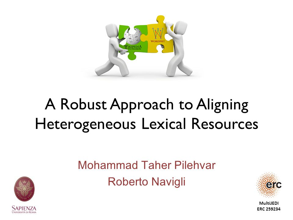 A Robust Approach to Aligning Heterogeneous Lexical Resources Mohammad Taher Pilehvar Roberto Navigli MultiJEDI ERC 259234