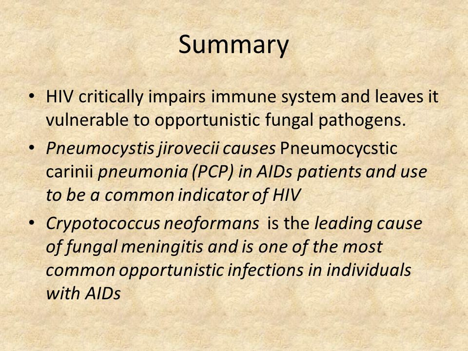 Summary HIV critically impairs immune system and leaves it vulnerable to opportunistic fungal pathogens. Pneumocystis jirovecii causes Pneumocycstic c