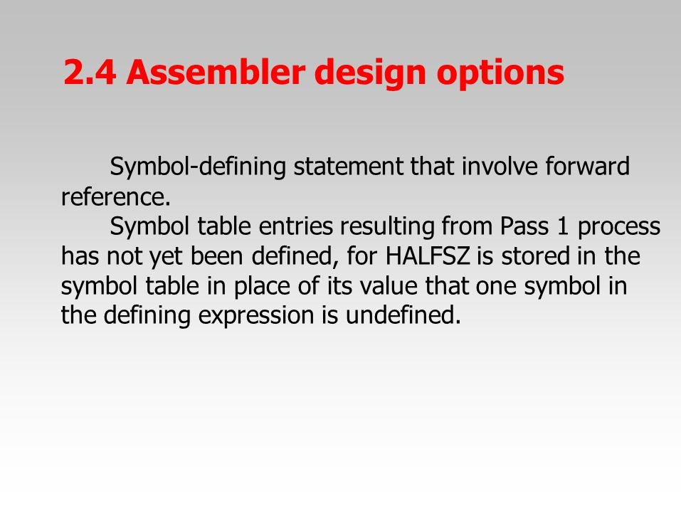 Symbol-defining statement that involve forward reference. Symbol table entries resulting from Pass 1 process has not yet been defined, for HALFSZ is s