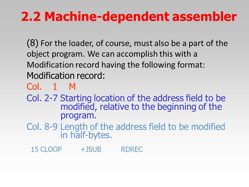 2.2 Machine-dependent assembler (8) For the loader, of course, must also be a part of the object program. We can accomplish this with a Modification r