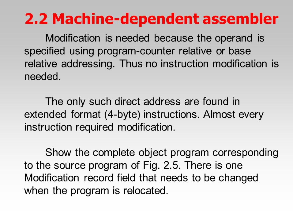 Modification is needed because the operand is specified using program-counter relative or base relative addressing. Thus no instruction modification i