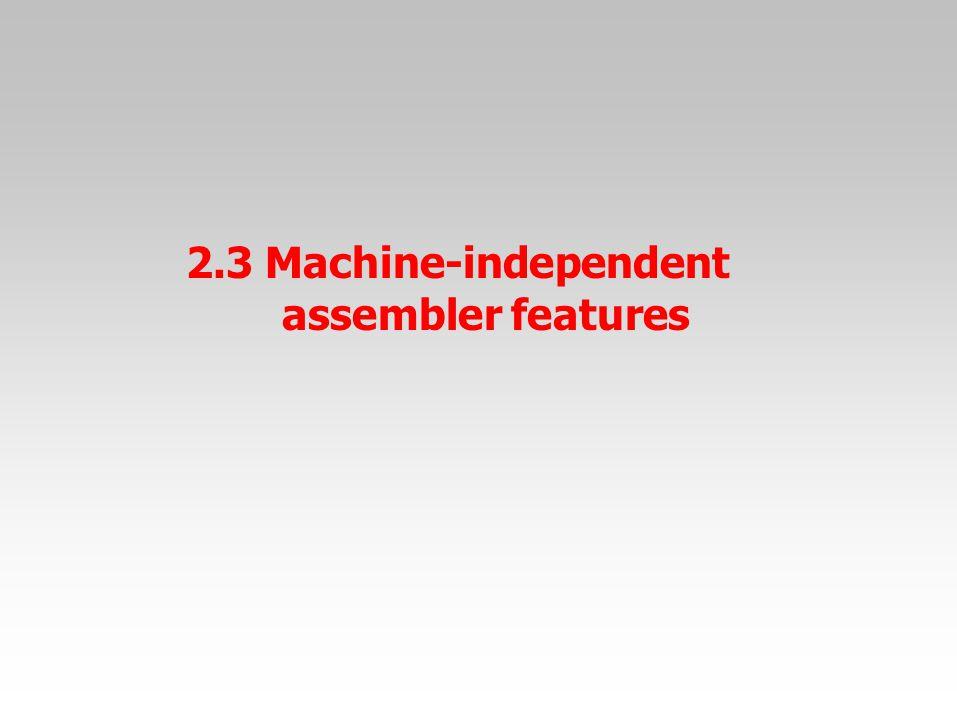 2.3 Machine-independent assembler features