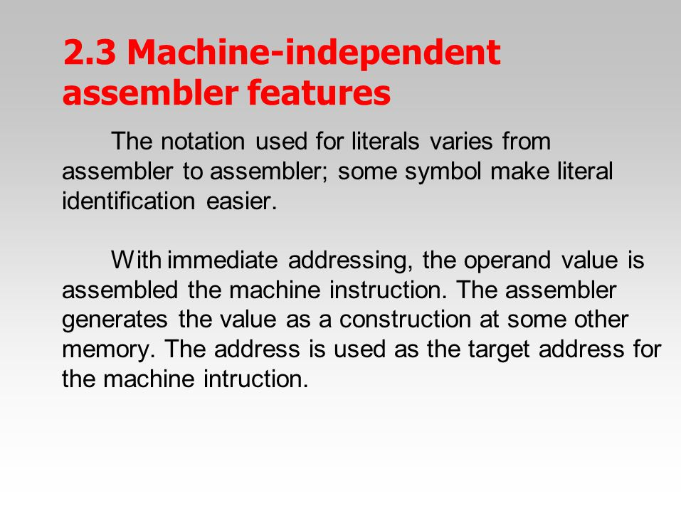 The notation used for literals varies from assembler to assembler; some symbol make literal identification easier. With immediate addressing, the oper