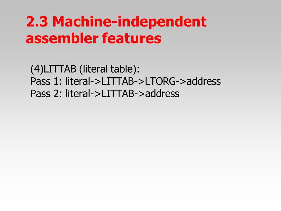 (4)LITTAB (literal table): Pass 1: literal->LITTAB->LTORG->address Pass 2: literal->LITTAB->address