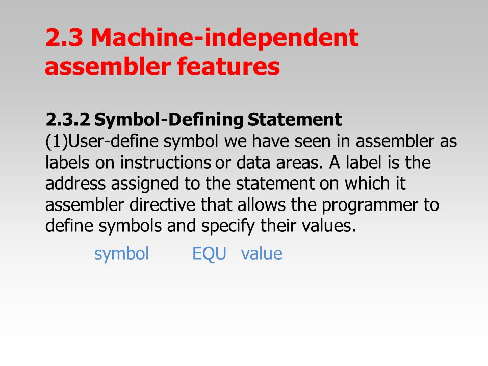 2.3.2Symbol-Defining Statement (1)User-define symbol we have seen in assembler as labels on instructions or data areas. A label is the address assigne