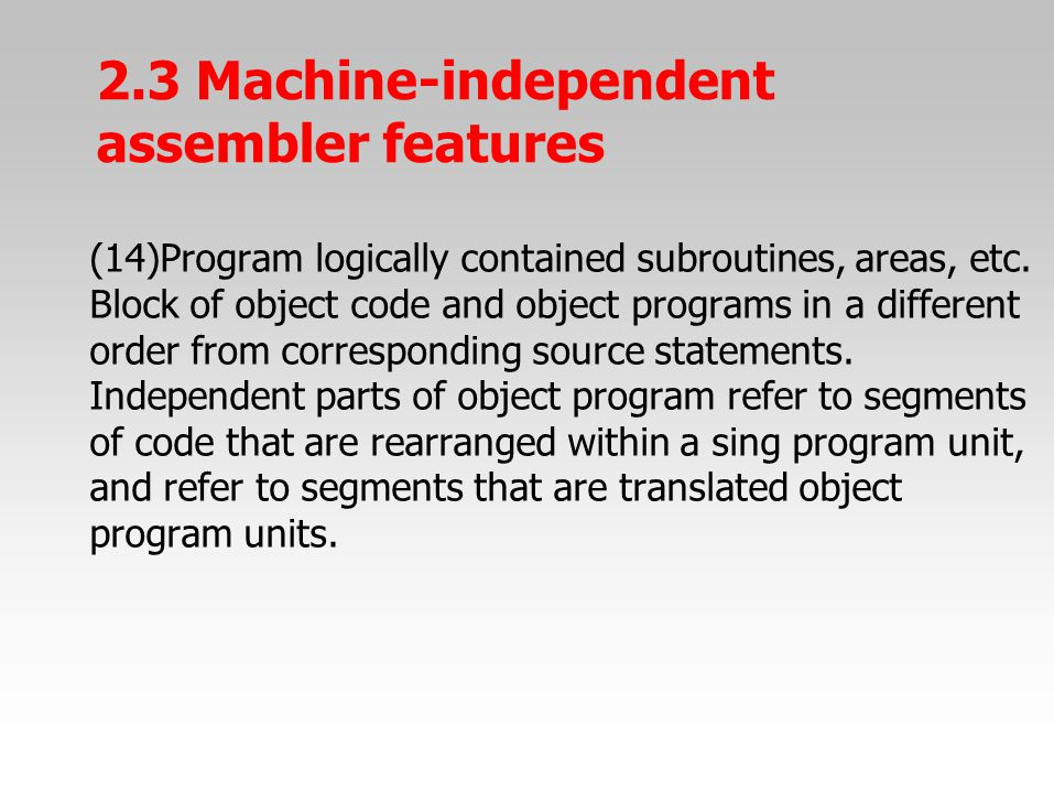 (14)Program logically contained subroutines, areas, etc. Block of object code and object programs in a different order from corresponding source state
