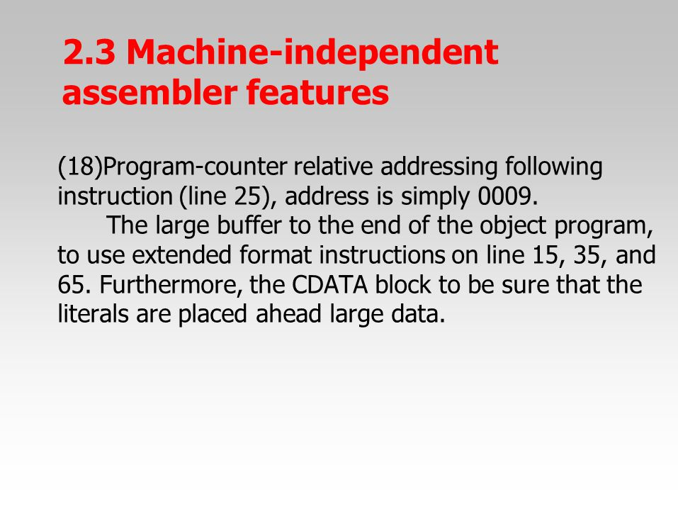 (18)Program-counter relative addressing following instruction (line 25), address is simply 0009. The large buffer to the end of the object program, to