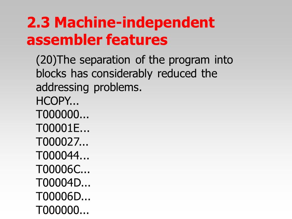 (20)The separation of the program into blocks has considerably reduced the addressing problems. HCOPY... T000000... T00001E... T000027... T000044... T