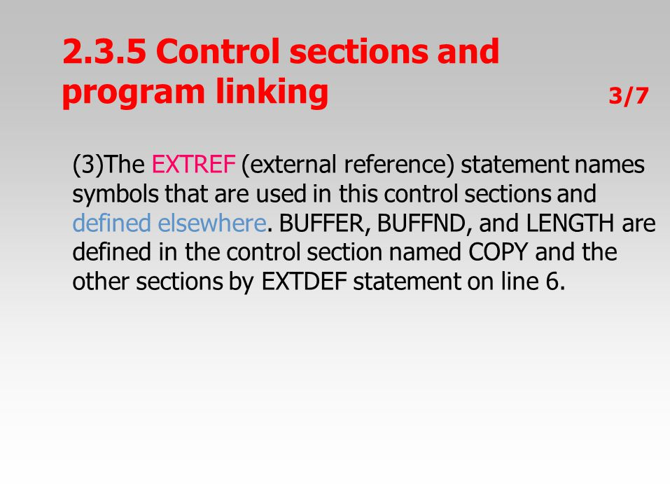 2.3.5 Control sections and program linking 3/7 (3)The EXTREF (external reference) statement names symbols that are used in this control sections and d