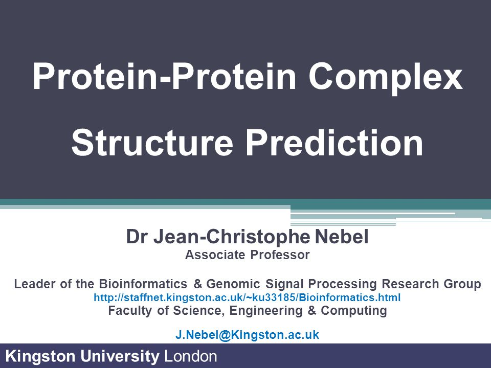 Protein-Protein Complex Structure Prediction Dr Jean-Christophe Nebel Associate Professor Leader of the Bioinformatics & Genomic Signal Processing Res